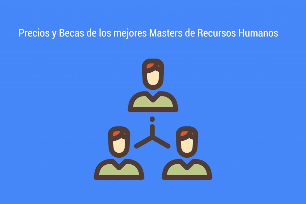 Precios y Becas de los mejores masters de Recursos Humanos